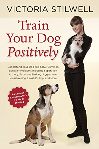 How to Train Your Dog Positively: Understand Your Dog and Solve Common Behavior Problems Including Separation Anxiety, Excessive Barking, Aggression, Housetraining, Leash Pulling, and More! por Victoria Stilwell