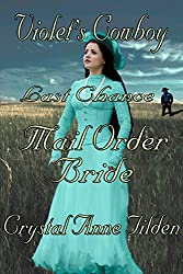 Last Chance Mail Order Bride: Violet's Cowboy (Westward Wanted Book 4)