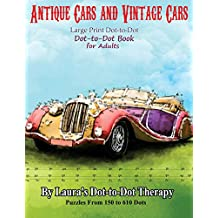 Antique Cars and Vintage Cars Large Print Dot-to-Dot: Dot-to-Dot Book For Adults: Volume 14 (Fun Dot to Dot for Adults)