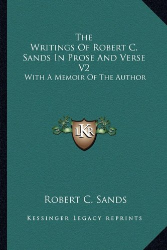 The Writings of Robert C. Sands in Prose and Verse V2: With a Memoir of the Author