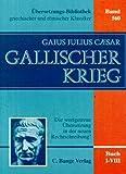 Der Gallische Krieg. Die wortgetreue ?bersetzung in der neuen Rechtschreibung