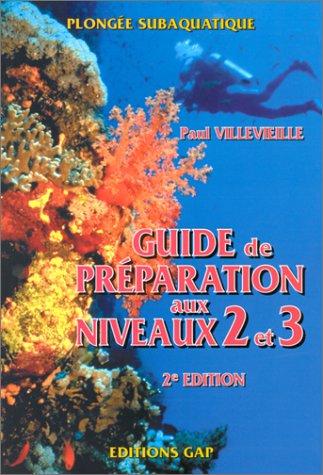 Plongée subaquatique : Guide de préparation aux niveaux 2 et 3