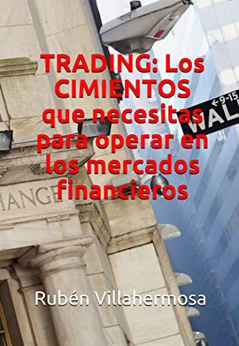 TRADING: Los CIMIENTOS que necesitas para operar en los mercados financieros por Rubén Villahermosa