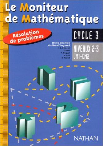 Le Moniteur de Mathématique : Résolution de problèmes, cycle 3 : niveaux 2-3, CM1-CM2