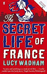 The Secret Life of France by Lucy Wadham (2013-08-01)