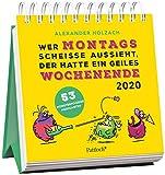 Wer montags scheiße aussieht, der hatte ein geiles Wochenende - Monster Postkartenkalender 2020: Wochenkalender z. Aufstellen, m. 53 Postkarten z. Heraustrennen, Verschicken u. -schenken, 14,8 x 14,6