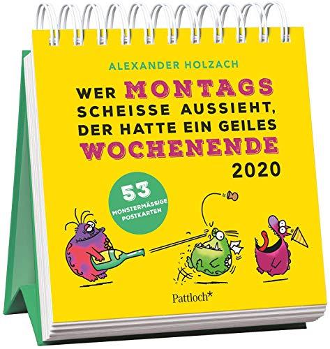 Wer montags scheiße aussieht, der hatte ein geiles Wochenende - Monster Postkartenkalender 2020: Wochenkalender zum Aufstellen, Spiralbindung, m. 53 ... Verschicken & Verschenken, 14,8 x 14,6 cm