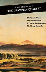 The Grampian Quartet: The Grampian Quartet: The Quarry Wood: The Weatherhouse: A Pass in the Grampians: The Living Mountain (Canongate Classics)