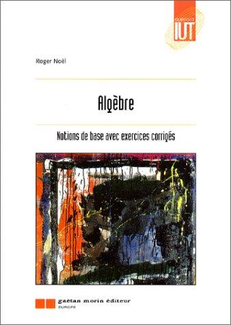 Algèbre, notions de base avec exercices corrigés par Roger Noël