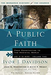A Public Faith: From Constantine To The Medieval World: From Constantine to the Medieval World AD 312-600 (Monarch History of the Church)