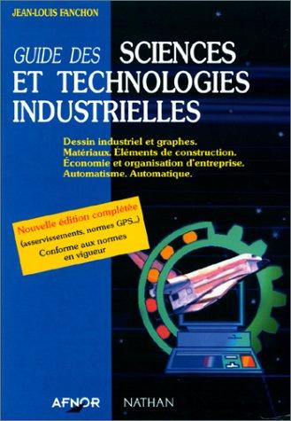 Guide des sciences et technologies industrielles. par JEAN-LOUIS FANCHON
