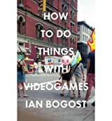 (How to Do Things with Videogames) BY (Bogost, Ian) on 2011