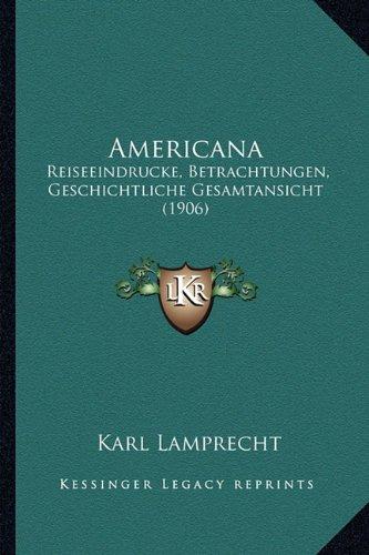 Americana: Reiseeindrucke, Betrachtungen, Geschichtliche Gesamtansicht (1906)