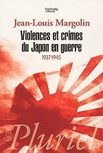 Violences et crimes du Japon en guerre : 1937-1945 de Jean-Louis Margolin