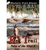 [ RED TRAIL: TALES OF THE WEST ] BY Smith, Troy D ( AUTHOR )Jun-21-2012 ( Paperback )