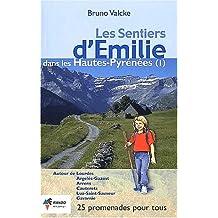 Les sentiers d'Emilie dans les Hautes-Pyrénées. : Tome 1, Autour de Lourdes, Argelès-Gazost, Arrens, Cauterets, Luz-Saint-Sauveur, Gavarnie