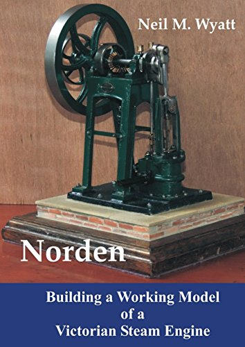 Norden: Building a Working Model Victorian Steam Engine: A Workshop Handbook for Model Engineers por Neil M. Wyatt