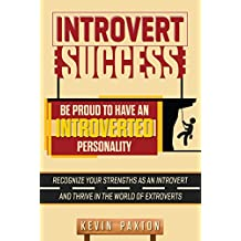 Introvert Success: Recognize Your Strengths as an Introvert and Thrive In the World of Extroverts (English Edition)