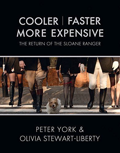 cooler-faster-more-expensive-the-return-of-the-sloane-ranger-by-york-peter-stewart-liberty-olivia-oc