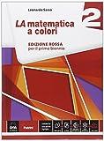 La matematica a colori. Ediz. rossa. Per le Scuole superiori. Con e-book. Con espansione online: 2
