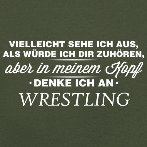 Vielleicht sehe ich aus als würde ich dir zuhören aber in meinem Kopf denke ich an Wrestling - Herren T-Shirt - 13 Farben Olivgrün