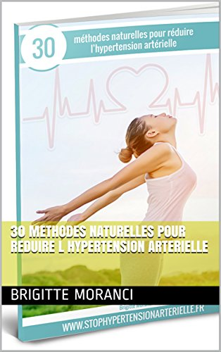 30 METHODES NATURELLES POUR REDUIRE L HYPERTENSION ARTERIELLE par Brigitte Moranci