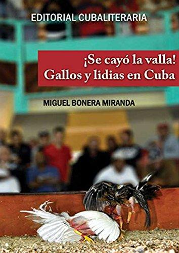 ¡Se cayó la valla! Gallos y lidias en Cuba por Miguel Bonera Miranda