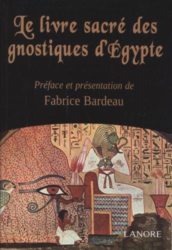 Le livre sacré des gnostiques d'Egypte par Fabrice Bardeau
