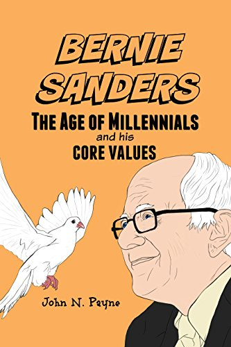Bernie Sanders: The Age of Millennials and His Core Values (English Edition) di John Payne