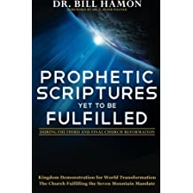 Prophetic Scriptures Yet to Be Fulfilled: During the 3rd and Final Reformation by Bill Hamon (2010-04-01)