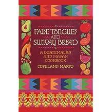 False Tongues and Sunday Bread: A Guatemalan and Mayan Cookbook (English Edition)