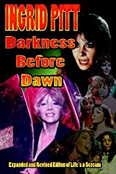 Ingrid Pitt: Darkness Before Dawn: The Revised and Expanded Autobiography of Life's a Scream