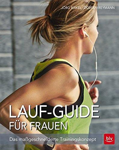 Lauf-Guide für Frauen: Das maßgeschneiderte Trainingskonzept (Ernährungs-guide)