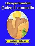 Scarica Libro Libro per bambini Caden il cammello Inglese Italiano Inglese Italiano Libro bilingue per bambini Vol 2 (PDF,EPUB,MOBI) Online Italiano Gratis