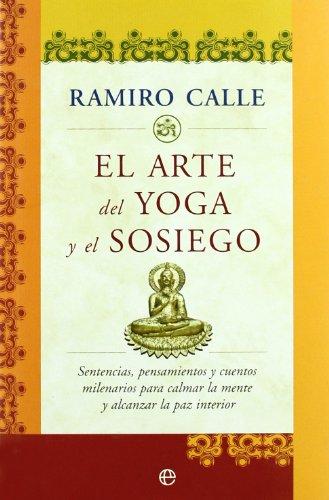 Arte del yoga y el sosiego, el (Arte De (la Esfera Libros)) por Ramiro A. Calle