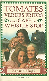 Tomates verdes fritos en el cafe de whistle stop par Fannie Flagg
