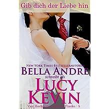 Gib dich der Liebe hin: The Wedding Kiss (Vier Hochzeiten und ein Fiasko 5)