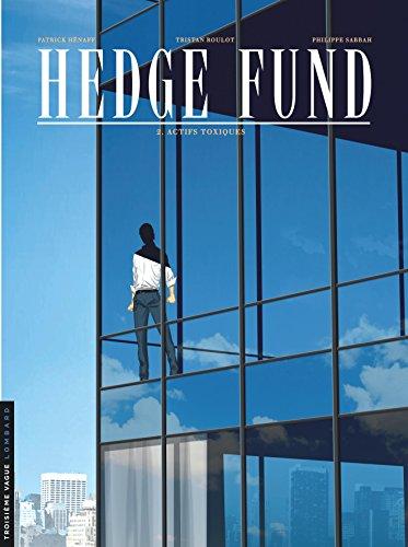 Hedge Fund - tome 2 - Actifs toxiques par Tristan Roulot