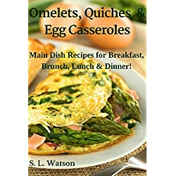 Omelets, Quiches & Egg Casseroles: Main Dish Recipes For Breakfast, Brunch, Lunch & Dinner! (Southern Cooking Recipes Book 21) (English Edition)