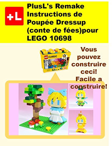 uctions de Poupée Dress-up (conte de fées) pour LEGO 10698: Vous pouvez construire le Dress-up (conte de fées) de vos propres briques! (French Edition) (Französisch-dress Up Ideen)