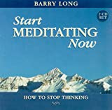 Start Meditating Now: How to Stop Thinking