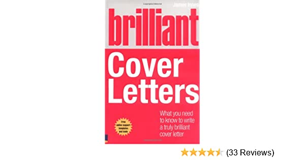 Brilliant cover letters what you need to know to write a truly brilliant cover letters what you need to know to write a truly brilliant cover letter brilliant business amazon james innes 9780273724636 books expocarfo Gallery