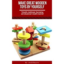 Make Great Wooden Toys By Yourself  (English Edition)