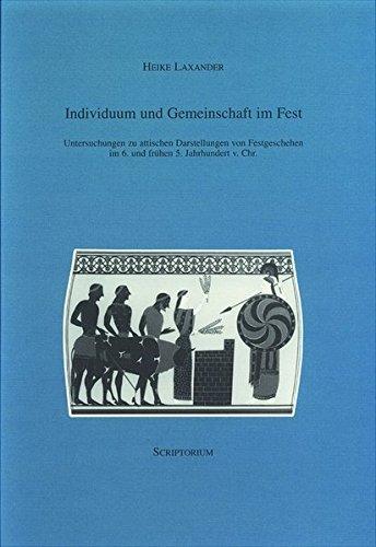 Individuum und Gemeinschaft im Fest: Untersuchungen zu attischen Darstellungen von Festgeschehen im 6. und frühen 5. Jahrhundert v. Chr.