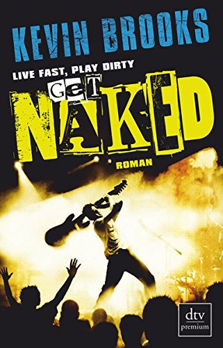 Live Fast, Play Dirty, Get Naked von Kevin Brooks