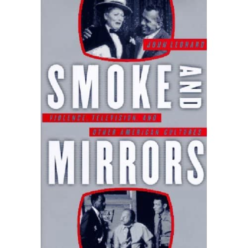 [Smoke and Mirrors: Violence, Television, and Other American Cultures] [By: Leonard, John] [April, 1998]