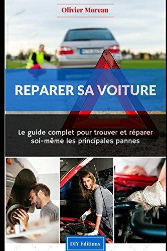 Réparer sa voiture.: Le Guide complet pour trouver et réparer soi-même les principales pannes par Olivier Moreau