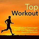 Top Workout - Workout Oefeningen Muziek voor Hardlopen en Gewicht Verliezen, Psychedelische, House &...