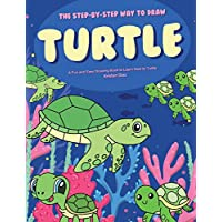 The Step-by-Step Way to Draw Turtle: A Fun and Easy Drawing Book to Learn How to Draw Turtles