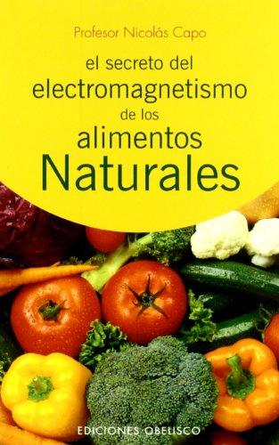 Descargar Libro Secreto del electromagnetismo de los alimentos narturales (SALUD Y VIDA NATURAL) de NICOLAS CAPO BARATTA